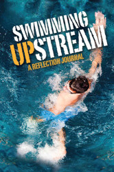 Swimming Upstream: A Mission Journal